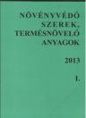 NÖVÉNYVÉDŐ SZEREK, TERMÉSNÖVELŐ ANYAGOK I-II. 2013