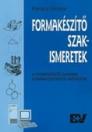 FORMAKÉSZÍTŐ SZAKISMERETEK - A FORMAKÉSZÍTŐ S