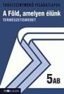 A FÖLD, AMELYEN ÉLÜNK 5. TUDÁSSZINTF. MS-2769