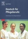 DEUTSCH FÜR PFLEGEBERUFE - ARBEITSBUCH FÜR MIRGRANTLNNEN