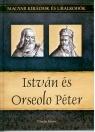 ISTVÁN ÉS ORSEOLO PÉTER- MAGYAR KIRÁLYOK ÉS URALKODÓK