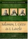 SALAMON, I. GÉZA ÉS I. LÁSZLÓ - MAGYAR KIRÁLYOK ÉS URALKODÓK
