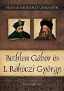 BETHLEN GÁBOR ÉS I. RÁKÓCZI GYÖRGY - MAGYAR KIRÁLYOK ÉS URALKODÓK 20.