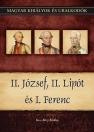 II. JÓZSEF, II. LIPÓT ÉS I. FERENC - MAGYAR KIRÁLYOK ÉS URALKODÓK