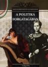 A POLITIKA FORGATAGÁBAN - MAGYAR KIRÁLYNÉK ÉS NAGYASSZONYOK 22.