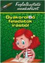 GYAKOROL6Ó FELADATOK ÍRÁSBÓL 1. OSZT.
