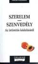 SZERELEM - SZENVEDÉLY - AZ INTIMITÁS KÓDOLÁSÁRÓL