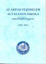 AZ ÁRPÁD FEJEDELEM ÁLTALÁNOS ISKOLA EMLÉKKÖNYVE 1999-2011