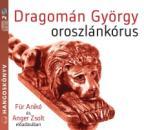 DRAGOMÁN GYÖRGY - OROSZLÁNKÓRUS