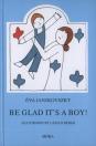 BE GLAD IT S A BOY!