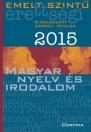 EMELT SZINTŰ ÉRETTSÉGI 2015 - MAGYAR NYELV ÉS IRODALOM