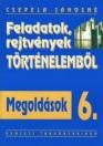 FELADATOK, REJTVÉNYEK TÖRTÉNELEMBŐL MEGOLDÁSOK 6. 00638/E