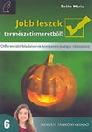 JOBB LESZEK TERMÉSZETISMERETBŐL! 6. NT-80367