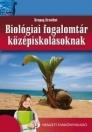 BIOLÓGIA FOGALOMTÁR KÖZÉPISKOLÁSOKNAK NT-81537