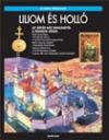 LILIOM ÉS HOLLÓ - ÚJ KÉPES TÖRTÉNELEM