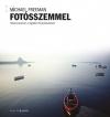 FOTÓSSZEMMEL - KÉPKOMPOZÍCIÓ A DIGITÁLIS FÉNYKÉPEZÉSBEN