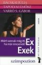 EX-EXEK - MIÉRT VANNAK MÉG ITT, HA MÁR NINCSENEK? - AZ ÉLET DOLGAI