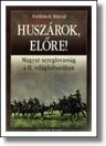 HUSZÁROK, ELŐRE! MAGYAR SEREGLOVAGLÁS A II. VILÁGHÁBORÚBAN