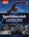 SPORTSIKEREINK - A MAGYAR SPORT NAGY PILLANATAI 1951-1992