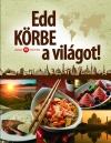 EDD KÖRBE A VILÁGOT!