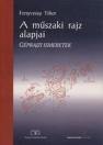 A MŰSZAKI RAJZ ALAPJAI - GÉPRAJZI ISMERETEK TM-11012/3