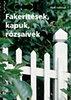 FAKERÍTÉSEK, KAPUK, RÓZSAÍVEK