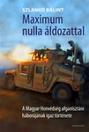 MAXIMUM NULLA ÁLDOZATTAL - A MAGYAR HONVÉDSÉG AFGANISZTÁNI HÁBORÚJÁNAK