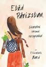 EBÉD PÁRIZSBAN - SZERELMI TÖRTÉNET RECEPTEKKEL