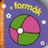 A FORMÁK - 1-3 ÉVES GYEREKEKNEK