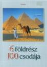 6 FÖLDRÉSZ 100 CSODÁJA
