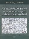 A SZLOVÁKOK ÉS MI - EGY KELET-NYUGATI PUBLICISTA SZEMÉVEL