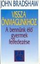 VISSZA ÖNMAGUNKHOZ - A BENNÜNK ÉLŐ GYERMEK FE