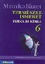 TERMÉSZETISMERET 6. - FIZIKA ÉS KÉMIA MUNKAFÜZET MS-2806