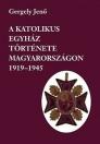 A KATOLIKUS EGYHÁZ TÖRTÉNETE MAGYARORSZÁGON 1919-1945