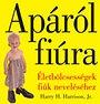 APÁRÓL FIÚRA - ÉLETBÖLCSESSÉGEK