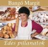 BANGÓ MARGIT - ÉDES PILLANATOK + CD MELLÉKLET