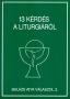 13 KÉRDÉS A LITURGIÁRÓL