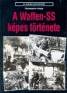 A WAFFEN-SS KÉPES TÖRTÉNETE - 20. SZÁZADI HADTÖRTÉNET