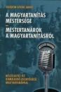 A MAGYARTANÍTÁS MESTERSÉGE - MESTERTANÁROK A MAGYARTANÍTÁSRÓL