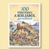 100 TÖRTÉNET A BIBLIÁBÓL GYEREKEKNEK