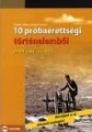 10 PRÓBAÉRETTSÉGI TÖRTÉNELEMBŐL EMELT SZINT