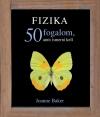 FIZIKA - 50 FOGALOM, AMIT ISMERNI KELL