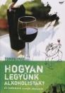 HOGYAN LEGYÜNK ALKOHOLISTÁK? KIS BORBÉDEKKER SZOMJAS LAIKUSOKNAK