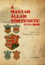 A MAGYAR ÁLLAM TÖRTÉNETE 1711-2006