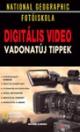 NATIONAL GEOGRAPHIC FOTÓISKOLA - DIGITÁLIS VIDEÓ - VADONATÚJ TIPPEK