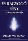FELRAGYOGÓ FÉNY - AZ ÖNGYÓGYÍTÁS ÚTJA