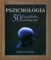 PSZICHOLÓGIA - 50 FOGALOM, AMIT ISMERNI KELL