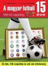 A MAGYAR FUTBALL 15 ÉVE - 1994-TŐL NAPJAINKIG