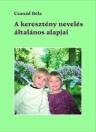 A KERESZTÉNY NEVELÉS ÁLTALÁNOS ALAPJAI